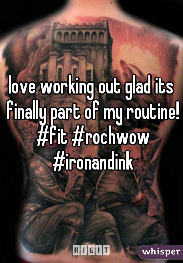 love working out glad its finally part of my routine! #fit #rochwow #ironandink