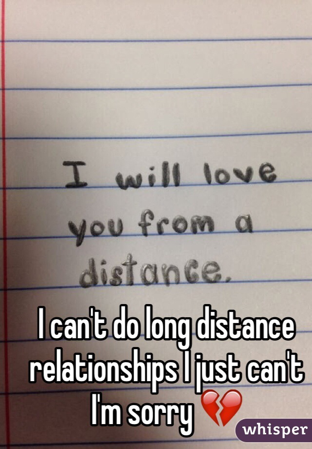 I can't do long distance relationships I just can't I'm sorry 💔
