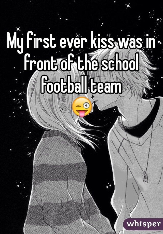 My first ever kiss was in front of the school football team 😜