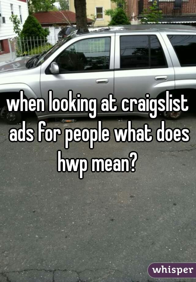 On Craigslist Mean What Does Hwp
