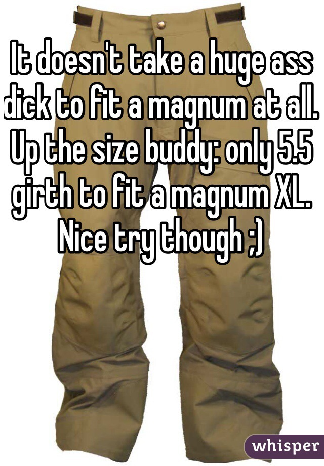 It Doesnt Take A Huge Ass Dick To Fit A Magnum At All