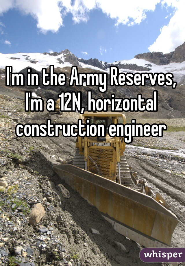 im in the army reserves im a 12n horizontal construction engineer