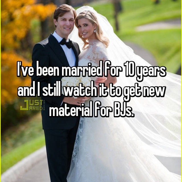 I've been married for 10 years and I still watch it to get new material for BJs.