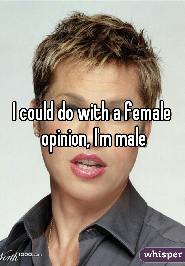 I could do with a female opinion, I'm male