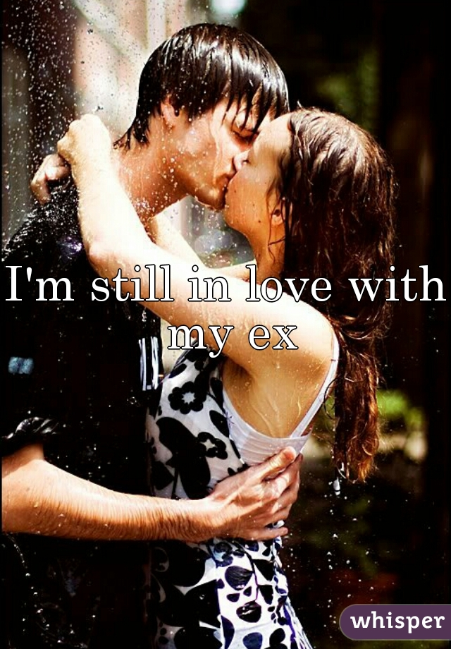 I'm still in love with my ex