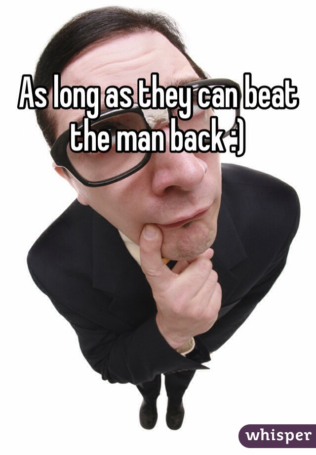 As long as they can beat the man back :)