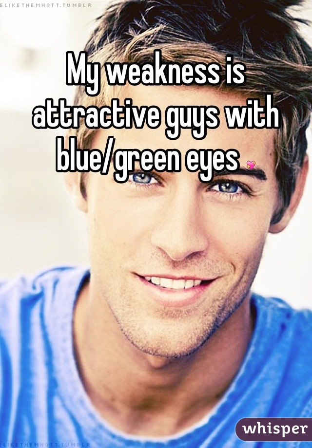 My weakness is attractive guys with blue/green eyes 💖