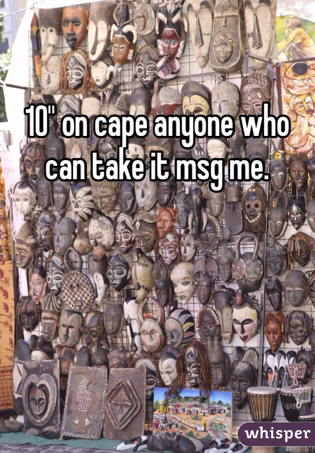 """10"""" on cape anyone who can take it msg me."""
