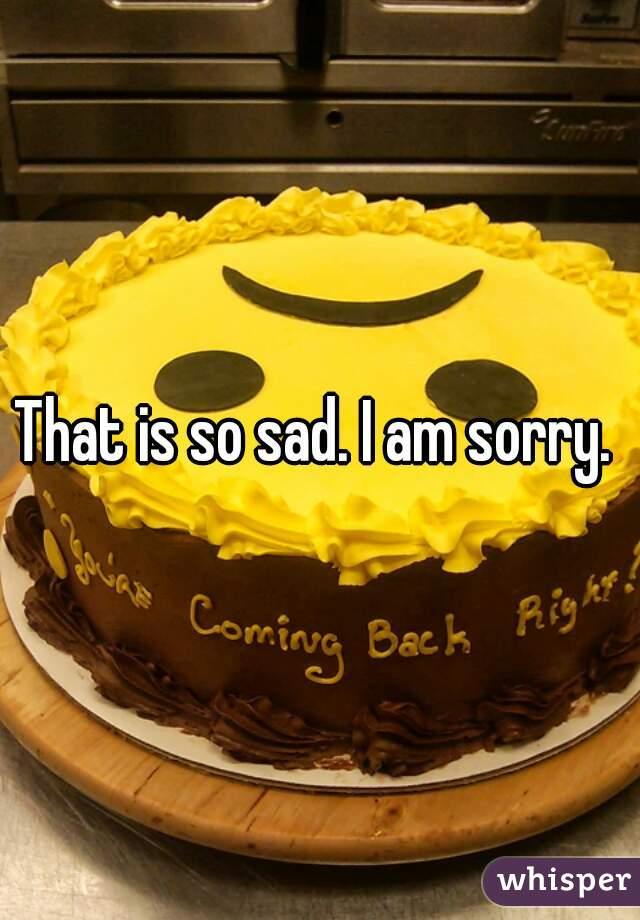 That is so sad. I am sorry.
