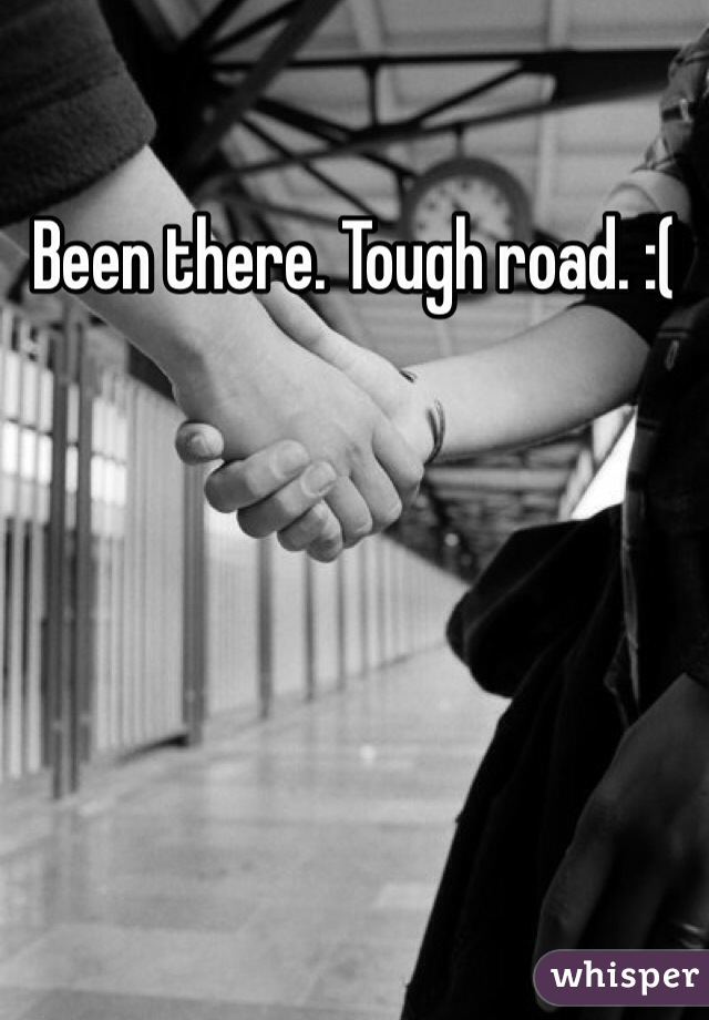 Been there. Tough road. :(