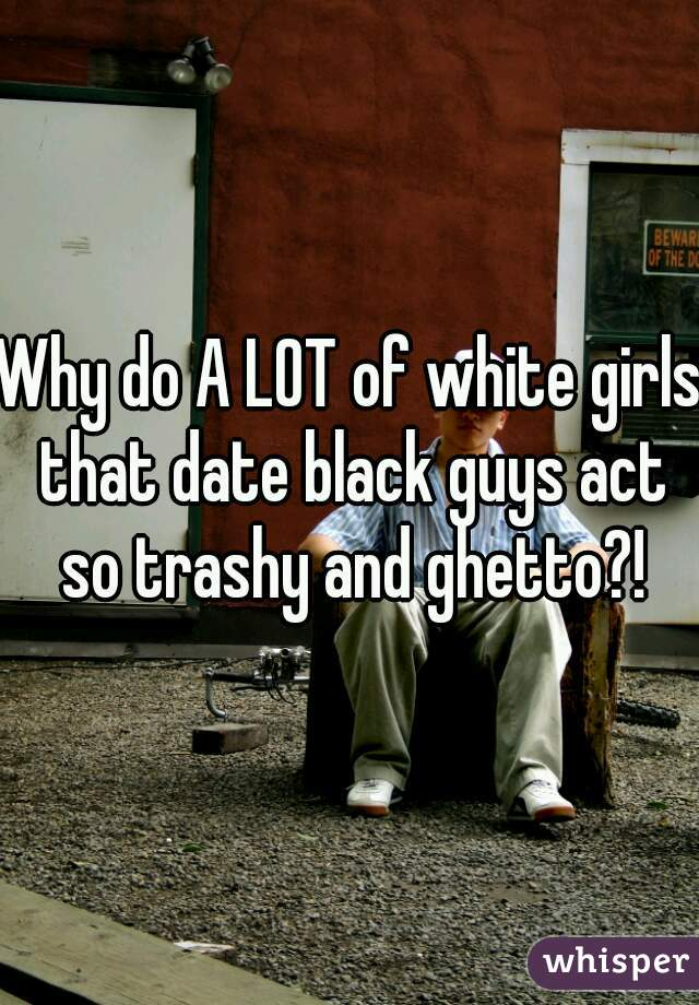 Why would a white girl date a black guy