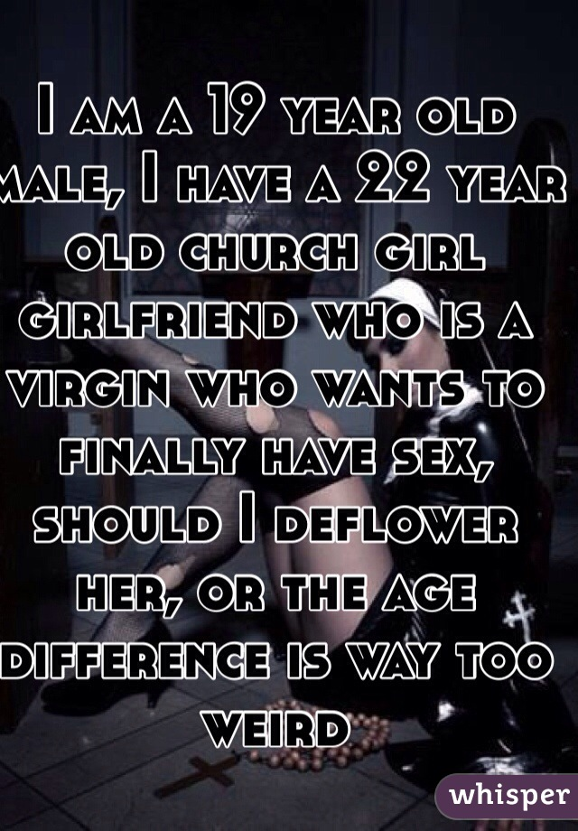 I am a 19 year old male, I have a 22 year old church girl