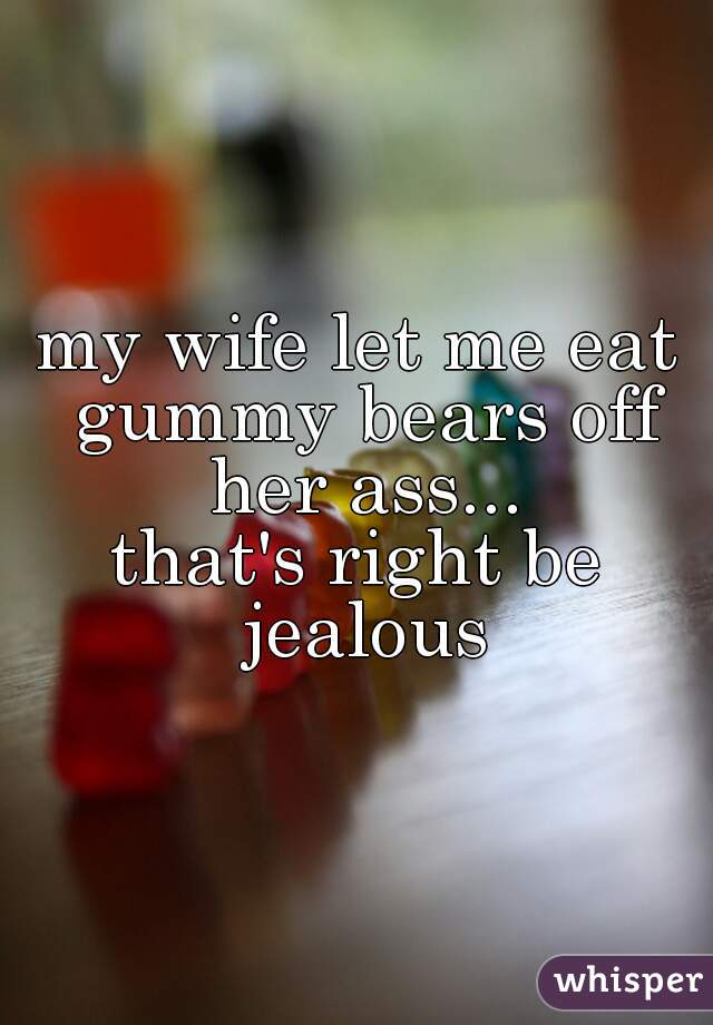 My wife makes me eat her ass