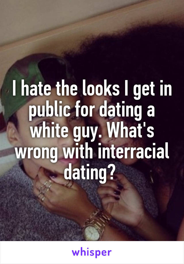 i hate interracial dating