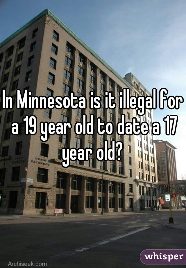 In Minnesota is it illegal for a 19 year old to date a 17 year old?