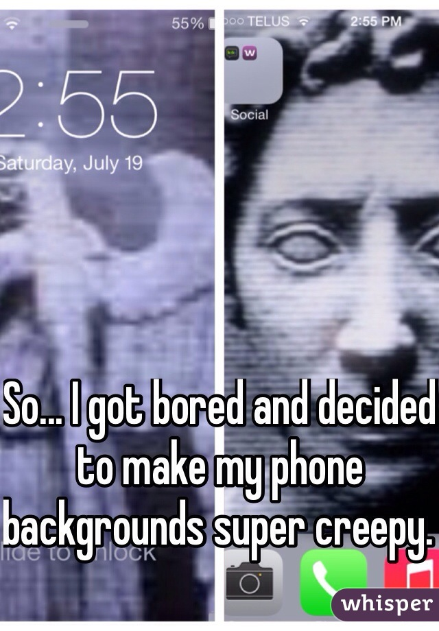 So... I got bored and decided to make my phone backgrounds super creepy.