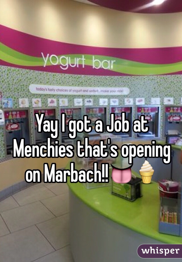 Yay I got a Job at Menchies that's opening on Marbach!!👅🍦