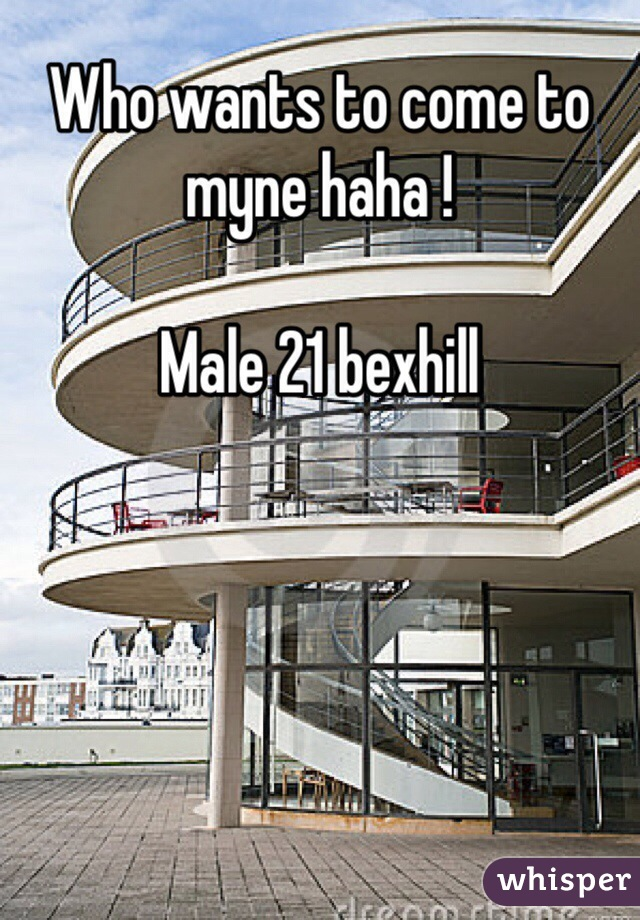 Who wants to come to myne haha !   Male 21 bexhill
