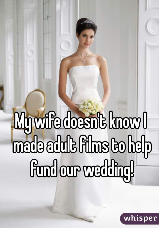 My wife doesn't know I made adult films to help fund our wedding!