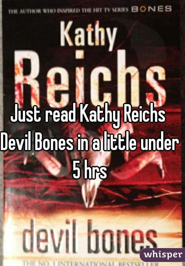 Just read Kathy Reichs  Devil Bones in a little under 5 hrs