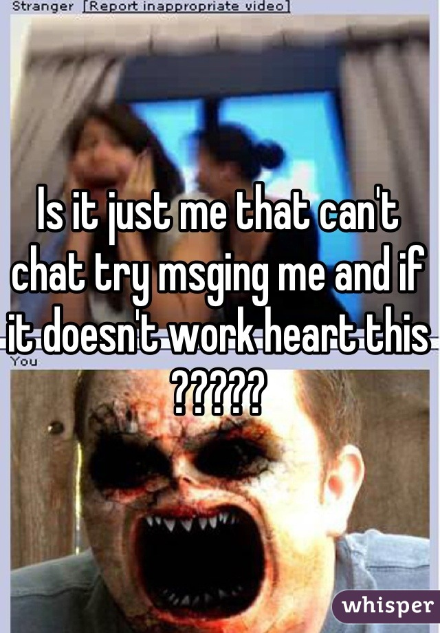 Is it just me that can't chat try msging me and if it doesn't work heart this ?????
