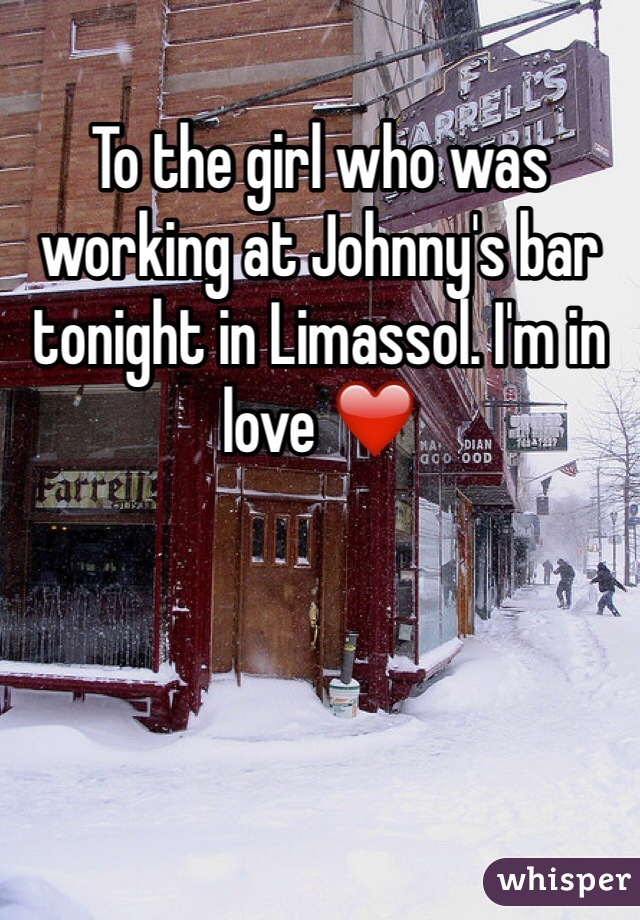To the girl who was working at Johnny's bar tonight in Limassol. I'm in love ❤️