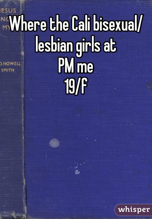 Where the Cali bisexual/lesbian girls at PM me 19/f