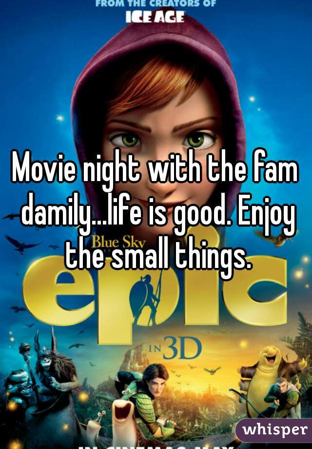 Movie night with the fam damily...life is good. Enjoy the small things.
