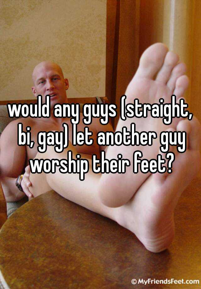 would any guys (straight, bi, gay) let another guy worship ...