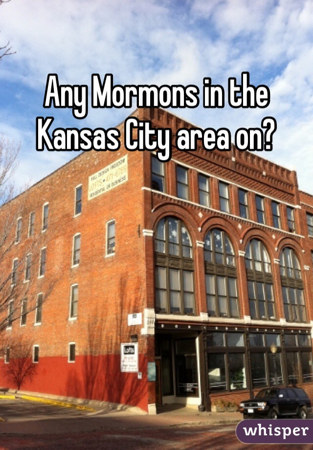 Any Mormons in the Kansas City area on?