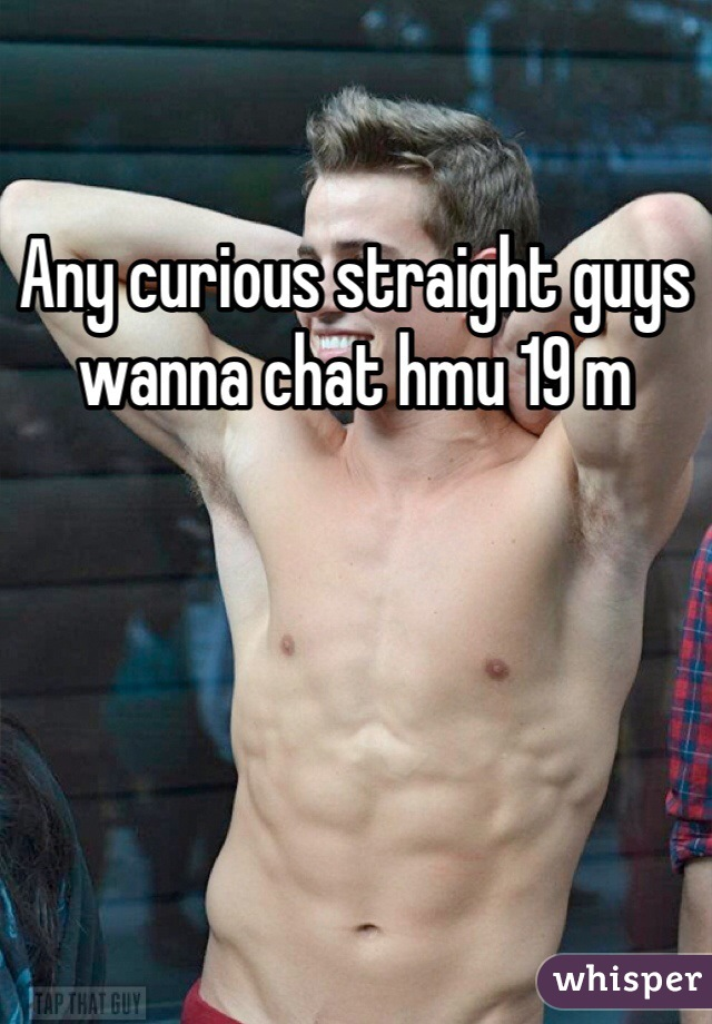 Any curious straight guys wanna chat hmu 19 m