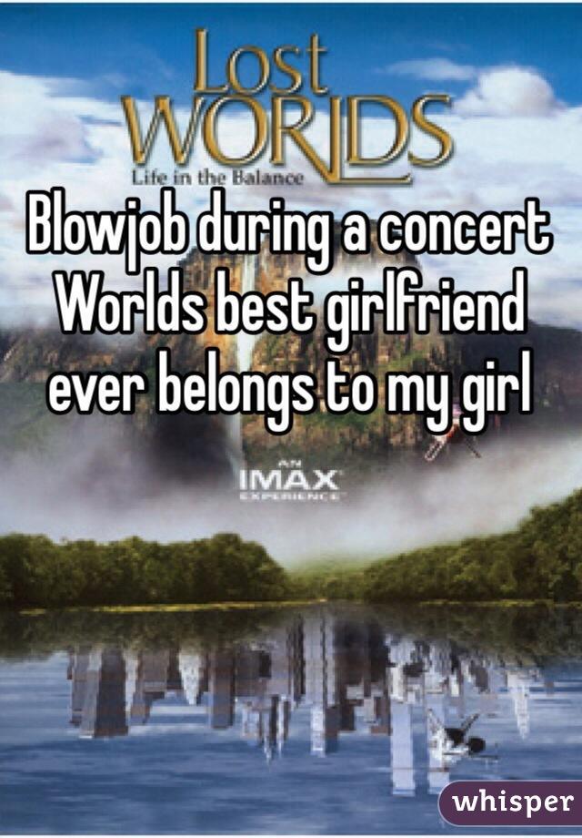 Blowjob during a concert  Worlds best girlfriend ever belongs to my girl