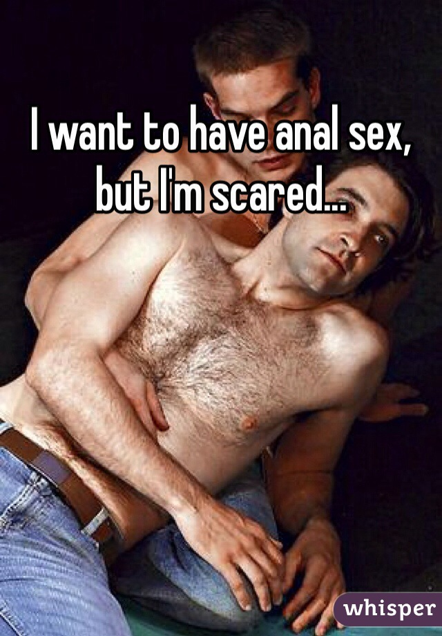 I want to have anal sex, but I'm scared...