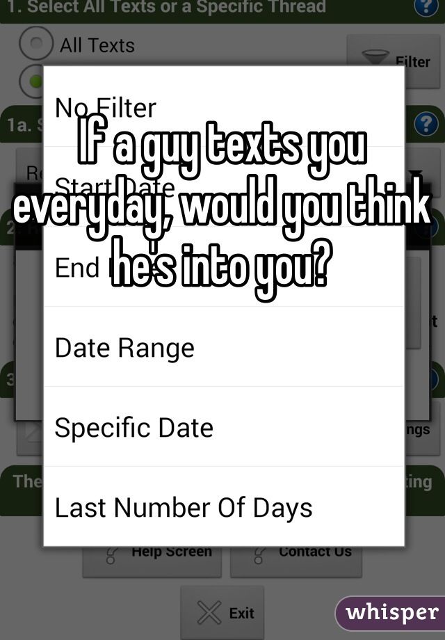 If a guy texts you everyday, would you think he's into you?