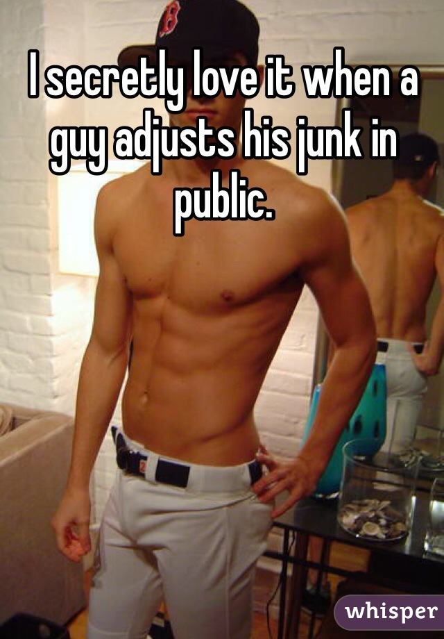 I secretly love it when a guy adjusts his junk in public.