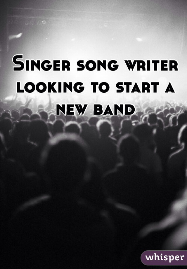 Singer song writer looking to start a new band