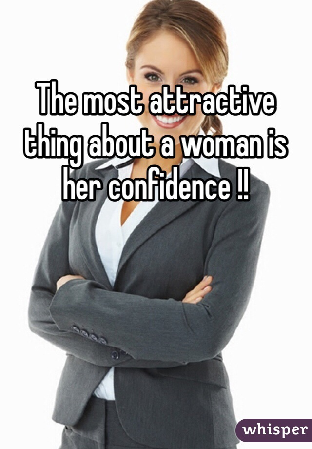 The most attractive thing about a woman is her confidence !!