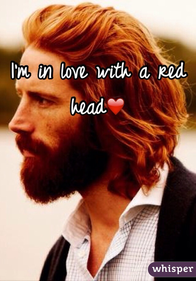 I'm in love with a red head❤️