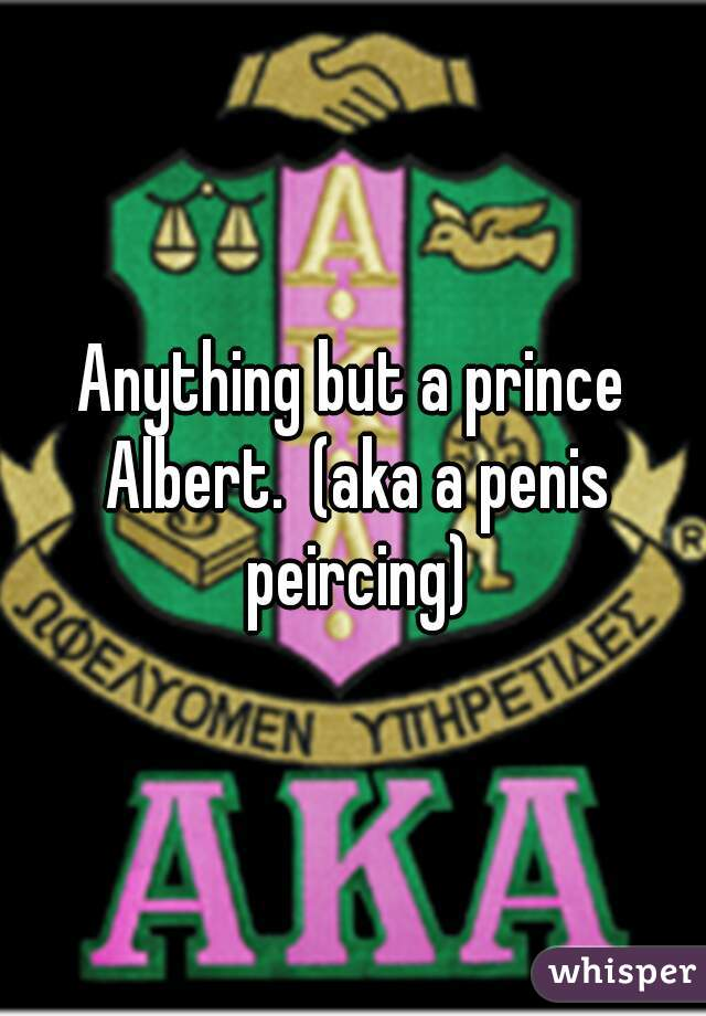 Anything But A Prince Albert Aka A Penis Peircing