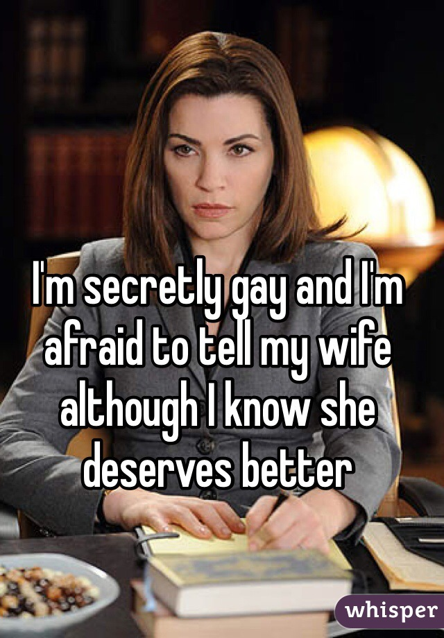 I'm secretly gay and I'm afraid to tell my wife although I know she deserves better