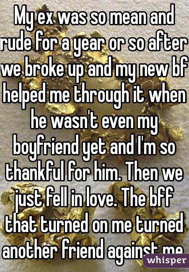 My ex boyfriend is so mean to me