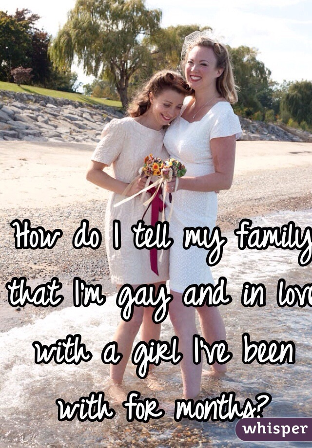 How do I tell my family that I'm gay and in love with a girl I've been with for months?