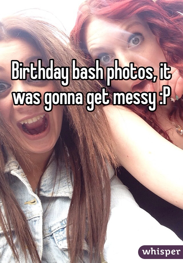 Birthday bash photos, it was gonna get messy :P