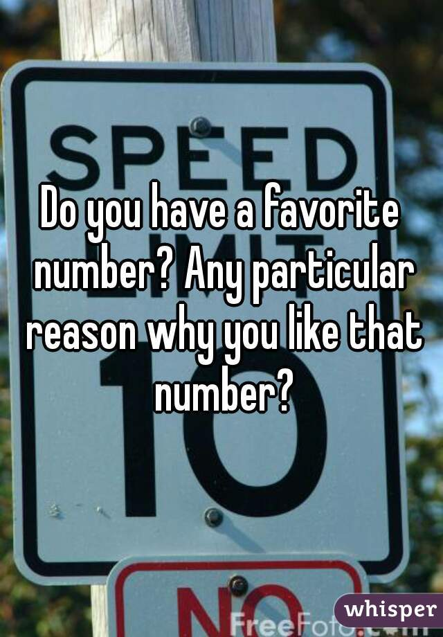 Do you have a favorite number? Any particular reason why you like that number?