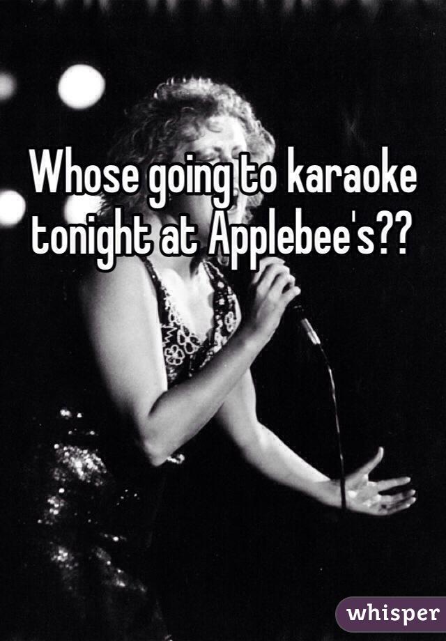 Whose going to karaoke tonight at Applebee's??