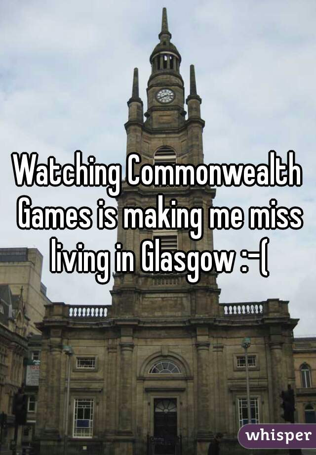Watching Commonwealth Games is making me miss living in Glasgow :-(