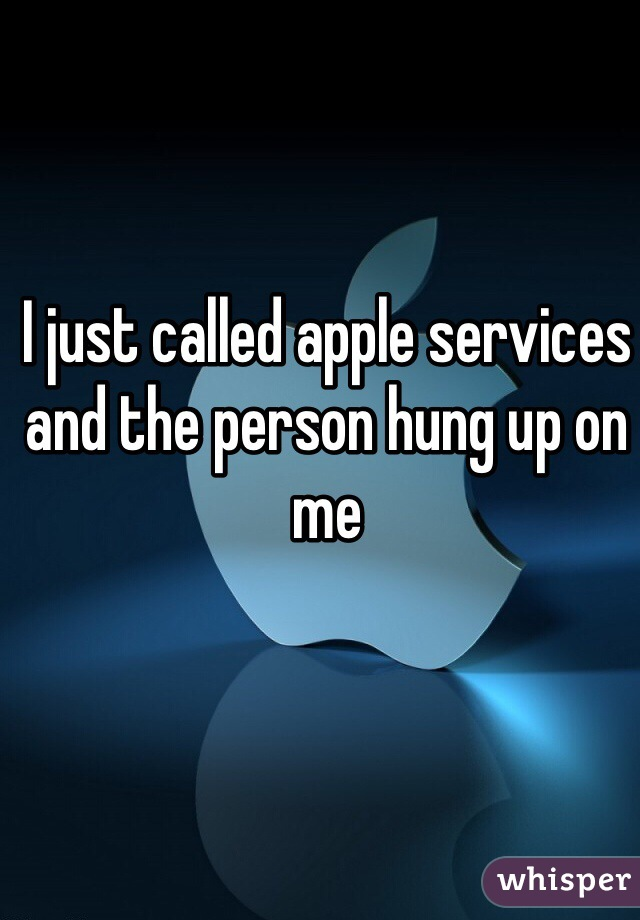 I just called apple services  and the person hung up on me