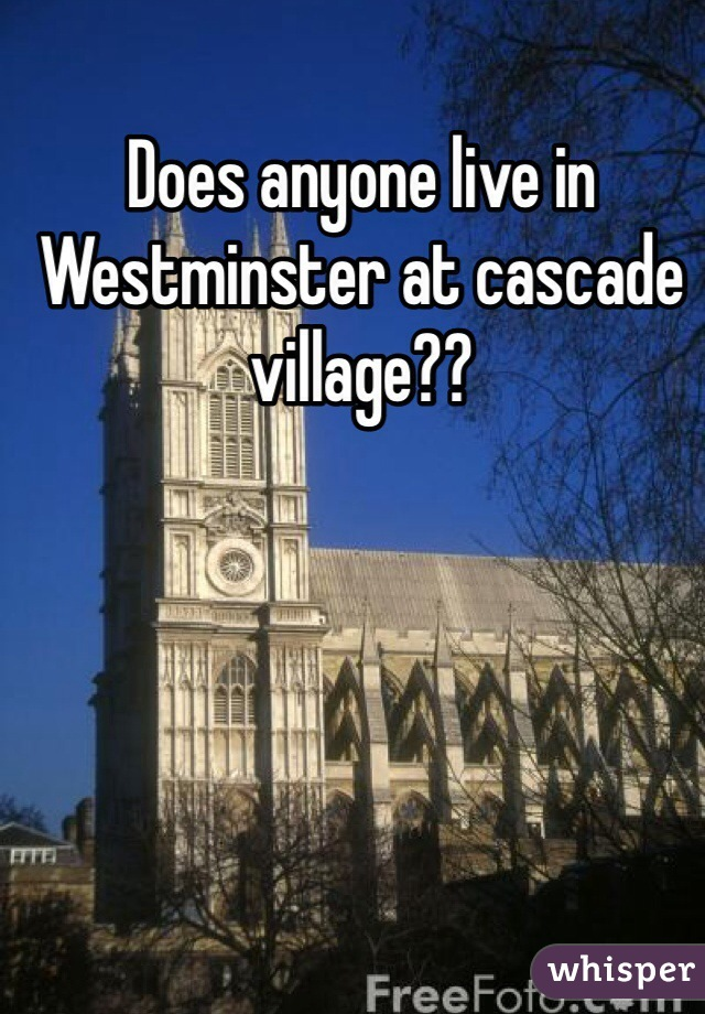 Does anyone live in Westminster at cascade village??