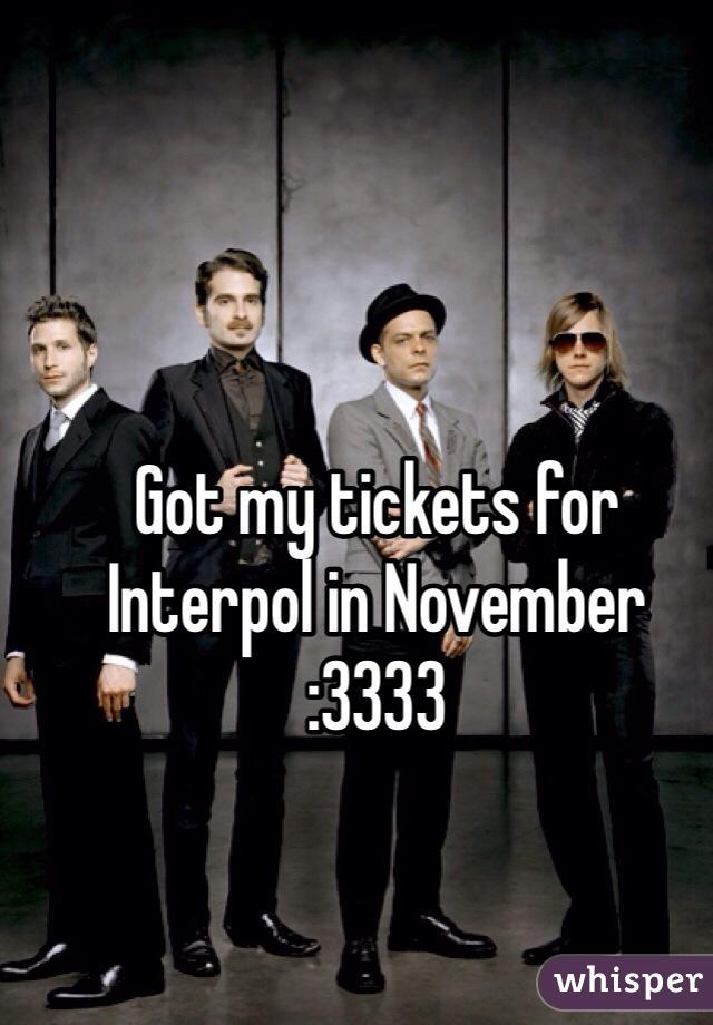 Got my tickets for Interpol in November  :3333