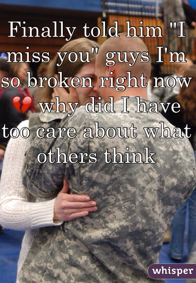 """Finally told him """"I miss you"""" guys I'm so broken right now 💔 why did I have too care about what others think"""